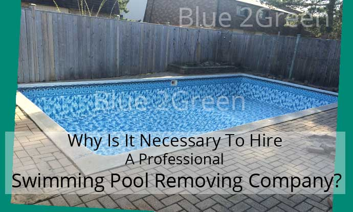 Why Is It Necessary To Hire A Professional Swimming Pool Removing Company?