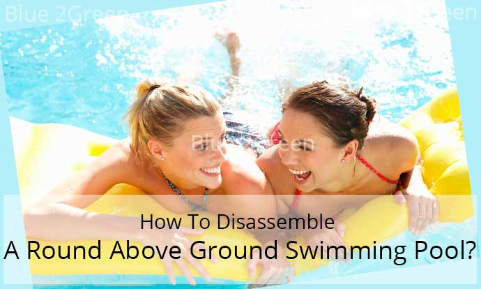 How To Disassemble A Round Above Ground Swimming Pool?